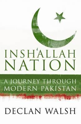 Inshallah Nation: A Journey Through Modern Pakistan.  by  Declan Walsh by Declan Walsh