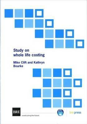 Study on Whole Life Costing: (Br 367)  by  Mike Clift