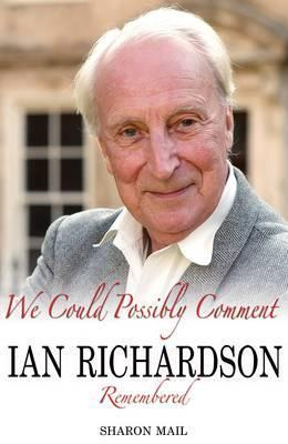 We Could Possibly Comment: Ian Richardson Remembered Sharon Mail
