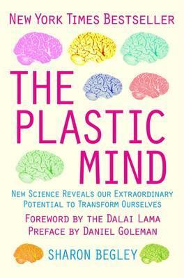 The Plastic Mind: New Science Reveals Our Extraordinary Potential to Transform Ourselves  by  Sharon Begley