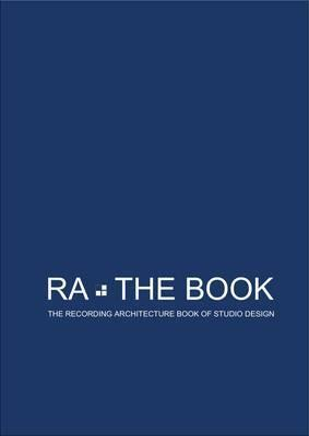 Ra, the Book: The Recording Architecture Book of Studio Design  by  Roger DArcy