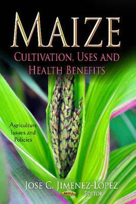 Maize: Cultivation, Uses and Health Benefits José C. Jiménez-López