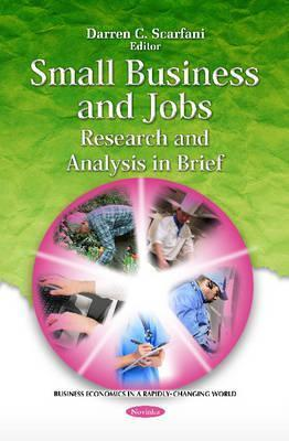 Small Business and Jobs: Research and Analysis in Brief Darren C. Scarfani