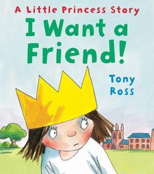 I Want a Friend!  by  Tony Ross