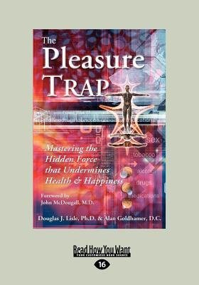 The Pleasure Trap: Mastering the Hidden Force That Undermines Health & Happiness  by  Douglas J. Lisle
