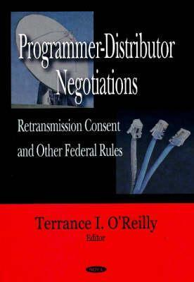 Programmer-Distributor Negotiations: Retransmission Consent and Other Federal Rules  by  Terrance I. OReilly