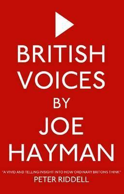 British Voices: The UK in Its Own Words Joe Hayman