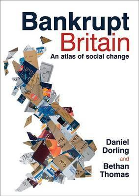 Bankrupt Britain: An Atlas of Social Change  by  Daniel Dorling