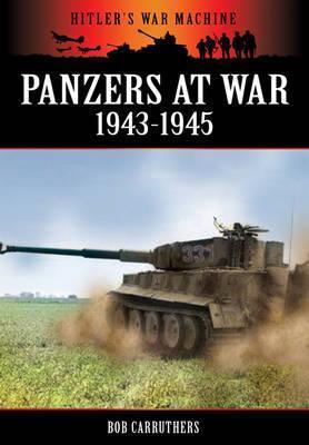 Panzers at War 1943-1945 Bob Carruthers
