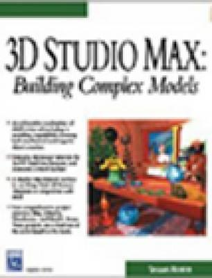 3D Studio Max: Building Complex Models [With CDROM]  by  Shamms Mortier