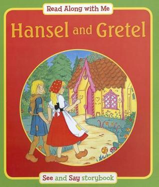 Hansel and Gretel: Say and See - Read Along with Me Storybook. for Ages 4 and Up. Anna Award