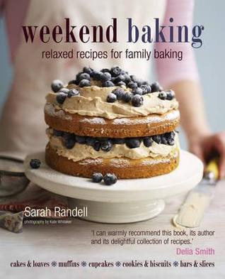 Weekend Baking: Easy Recipes for Relaxed Family Baking  by  Sarah Randell
