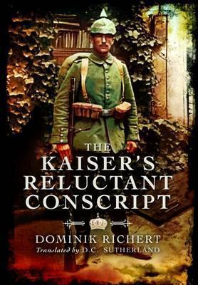 The Kaisers Reluctant Conscript Dominik Richert