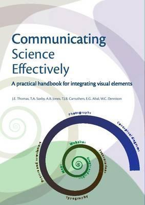Communicating Science Effectively: A Practical Handbook for Integrating Visual Elements J.E. Thomas