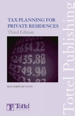 Tax Planning for Private Residences: 4th Edition  by  Matthew Hutton