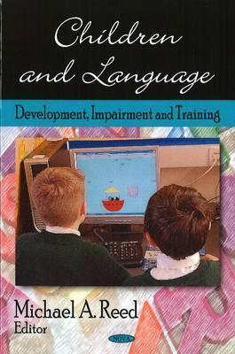 Children & Language: Development, Impairment & Training Michael A.  Reed