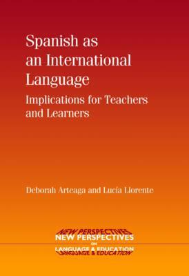 Spanish as an International Language: Implications for Teachers and Learners  by  Deborah Arteaga