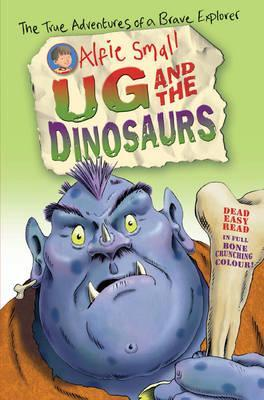 Ug and the Dinosaurs.  by  Alfie Small