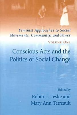 Conscious Acts and the Politics of Social Change  by  Robin L. Teske