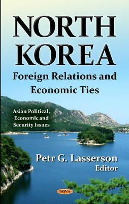 North Korea: Foreign Relations and Economic Ties  by  Petr G. Lasserson