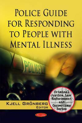 Police Guide for Responding to People with Mental Illness  by  Kjell Gronberg