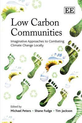 Low Carbon Communities: Imaginative Approaches To Combating Climate Change Locally  by  Michael Peters
