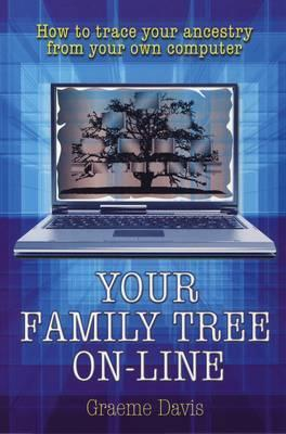 Your Family Tree Online: How to Trace Your Ancestry from Your Own Computer Graeme  Davis