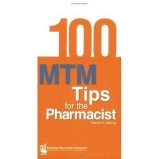 100 Mtm Tips for the Pharmacist  by  Marsha K. Millonig