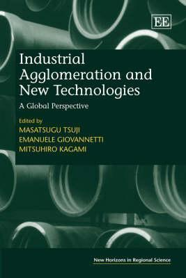 Industrial Agglomeration and New Technologies: A Global Perspective Masatsugu Tsuji