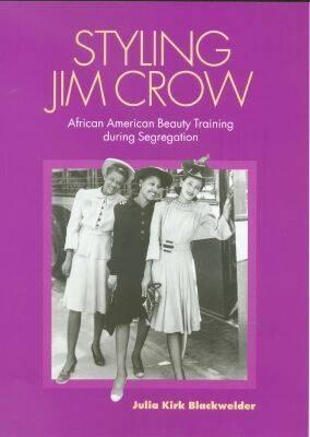 Styling Jim Crow: African American Beauty Training during Segregation Julia Kirk Blackwelder