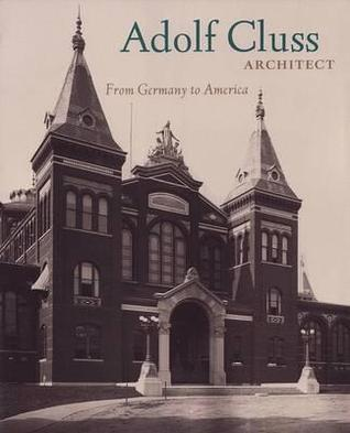 Adolf Cluss, Architect: From Germany To America Alan Lessoff