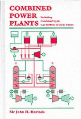 Combined Power Plants: Including Combined Cycle Gas Turbine (Ccgt) Plants J.H. Horlock