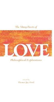 The Many Facets Of Love: Philosophical Explorations Thomas Jay Oord