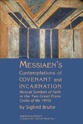 Messiaens Contemplations Of Covenant And Incarnation (Dimension And Diversity: Studies In 20th Century Music)  by  Siglind Bruhn