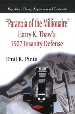 Paranoia of the Millionaire: Harry K. Thaws 1907 Insanity Defense  by  Emil R. Pinta