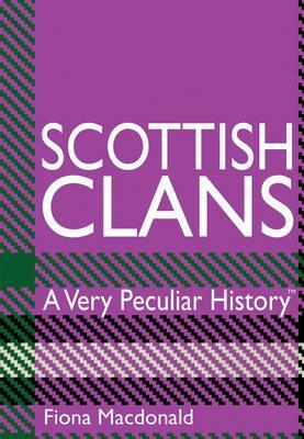 Scottish Clans: A Very Peculiar History  by  Fiona MacDonald