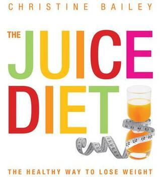 The Juice Diet. Christine Bailey  by  Christine Bailey