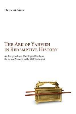 The Ark of Yahweh in Redemptive History: A Revelatory Instrument of Divine Attributes Deuk-Il Shin