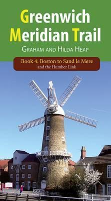Greenwich Meridian Trail Book Four: Boston to Sand Le Mere and the Humber Link  by  Graham Heap