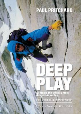 Deep Play: Climbing the Worlds Most Dangerous Routes. Paul Pritchard Paul Pritchard