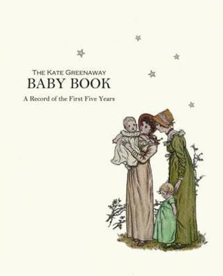 The Kate Greenaway Baby Book: A Record Of The First Five Years Kate Greenaway