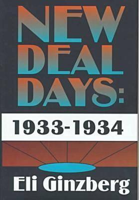 New Deal Days: 1933-1934 Eli Ginzberg