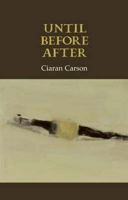 Until Before After  by  Ciaran Carson