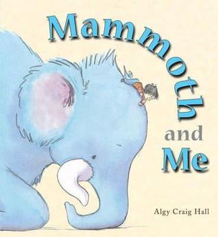 Mammoth and Me. Algy Craig Hall  by  Algy Craig Hall