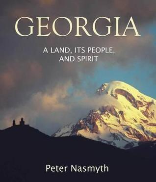 Georgia: A Land, Its People and Spirit.  by  Peter Nasmyth by Peter Nasmyth