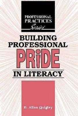 Building Professional Pride in Literacy: A Dialogical Guide to Professional Development for Practitioners of Adult Literacy and Basic Education  by  B. Allan Quigley