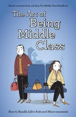 The Art of Being Middle Class. Maddie York