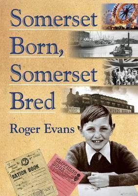Somerset Born, Somerset Bred Roger Evans