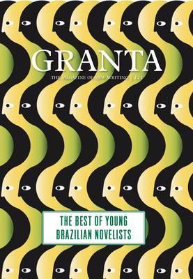 Granta 121: Best of Young Brazilian Novelists  by  Granta: The Magazine of New Writing