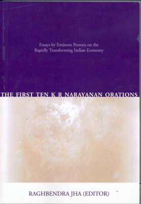The First Ten K R Narayanan Orations: Essays  by  Eminent Persons on the Rapidly Transforming Indian Economy by Raghbendra Jha